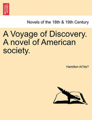 A Voyage of Discovery. a Novel of American Society. by Hamilton Ai De
