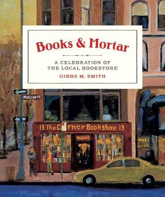 Books & Mortar by Gibbs M. Smith