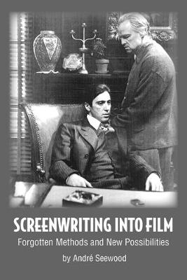 Screenwriting Into Film by Andr Seewood