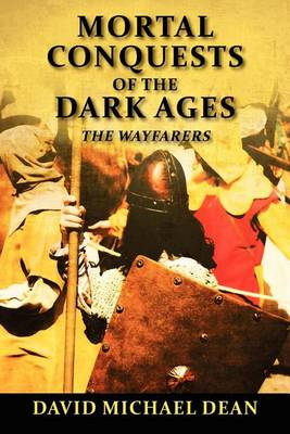 Mortal Conquests of the Dark Ages by David Michael Dean