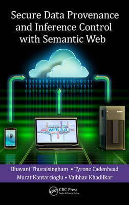 Secure Data Provenance and Inference Control with Semantic Web by Bhavani Thuraisingham
