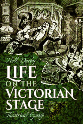 Life on the Victorian Stage by Nell Darby
