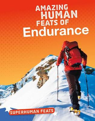 Amazing Human Feats of Endurance by Haley S. Johnson