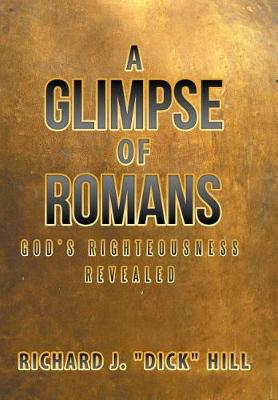A Glimpse of Romans by Richard J Dick Hill