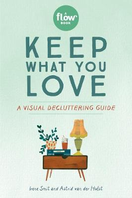 Keep What You Love: A Visual Decluttering Guide by Irene Smit