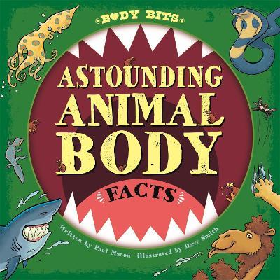 Astounding Animal Body Facts by Paul Mason