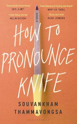 How to Pronounce Knife: Winner of the 2020 Scotiabank Giller Prize by Souvankham Thammavongsa