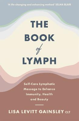 The Book of Lymph: Self-care Lymphatic Massage to Enhance Immunity, Health and Beauty book