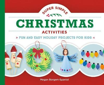 Super Simple Christmas Activities: Fun and Easy Holiday Projects for Kids by Megan Borgert-Spaniol