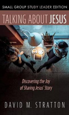 Talking about Jesus, Small Group Study Leader Edition by David M Stratton