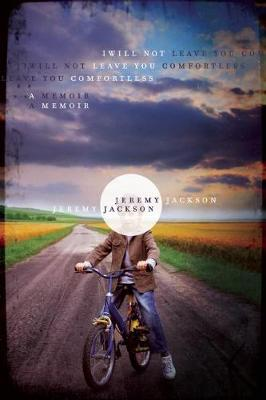 I Will Not Leave You Comfortless by Jeremy Jackson