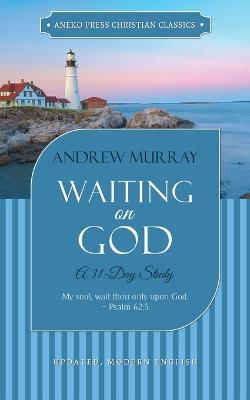 Waiting on God: A 31-Day Study by Andrew Murray