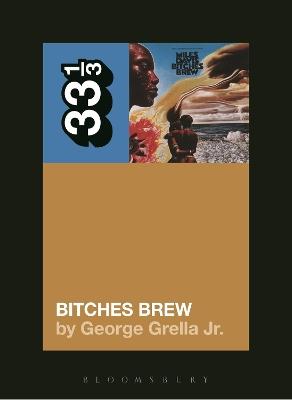 Miles Davis' Bitches Brew by George Grella