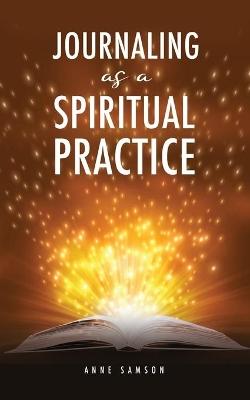 Journaling as a Spiritual Practice by Anne Samson