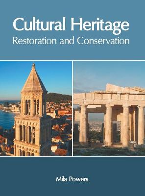 Cultural Heritage: Restoration and Conservation by Mila Powers
