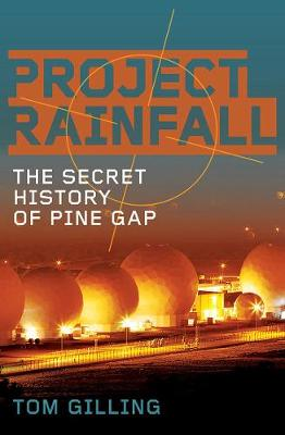 Project Rainfall: The Secret History of Pine Gap by Tom Gilling
