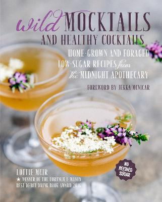 Wild Mocktails and Healthy Cocktails by Lottie Muir