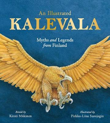 An Illustrated Kalevala: Myths and Legends from Finland by Kirsti Makinen