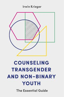 Counseling Transgender and Non-Binary Youth by Irwin Krieger