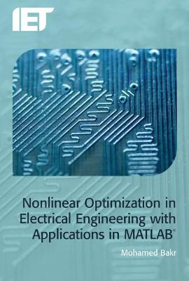 Nonlinear Optimization in Electrical Engineering with Applications in MATLAB (R) by Mohamed Bakr