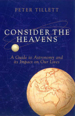 Consider the Heavens: A Guide to Astronomy and Its Impact on Our Lives by Peter Tillett