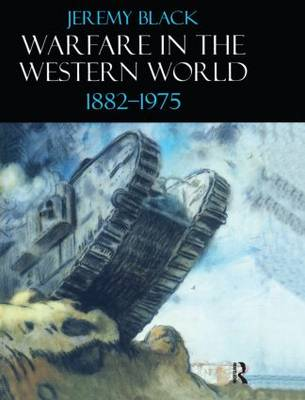 Warfare in the Western World, 1882-1975 by Professor Jeremy Black
