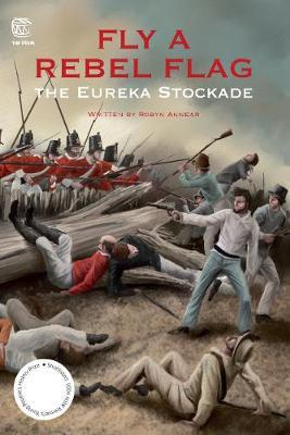 Fly a Rebel Flag: The Eureka Stockade by Robyn Annear