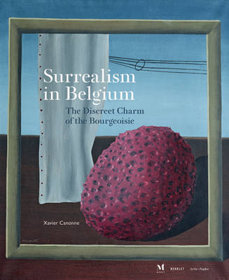 Surrealism in Belgium - The Discreet Charm of the Bourgeoisie by Xavier Canonne