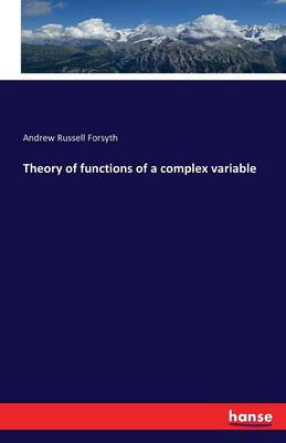 Theory of Functions of a Complex Variable by Andrew Russell Forsyth