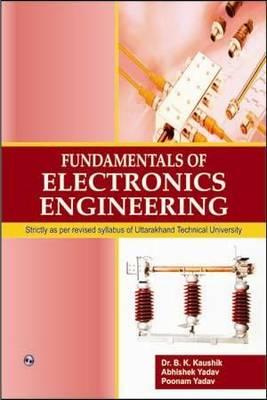 Fundamentals of Electronics Engineering by B. K. Kaushik