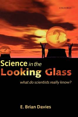 Science in the Looking Glass by E. Brian Davies