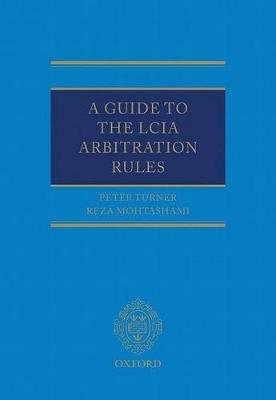 Guide to the LCIA Arbitration Rules by Peter Turner