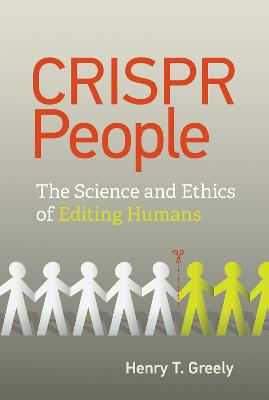 CRISPR People: The Science and Ethics of Editing Humans book