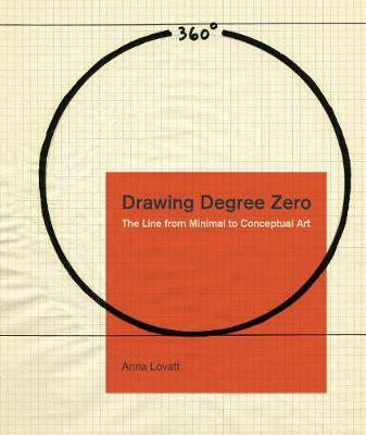Drawing Degree Zero: The Line from Minimal to Conceptual Art by Anna Lovatt