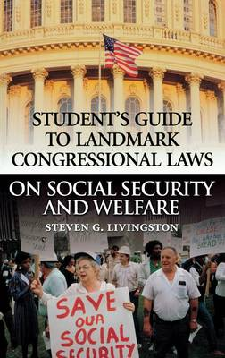 Student's Guide to Landmark Congressional Laws on Social Security and Welfare by Steven G. Livingston