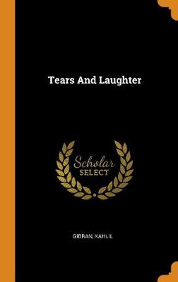 Tears and Laughter by Kahlil Gibran