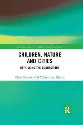 Children, Nature and Cities: Rethinking the Connections by Claire Freeman
