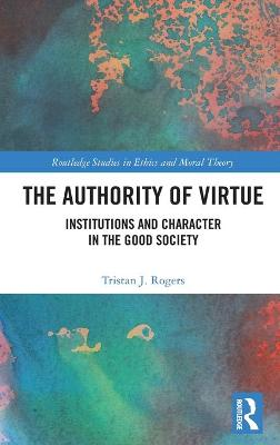 The Authority of Virtue: Institutions and Character in the Good Society book