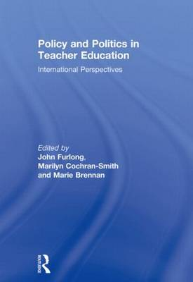 Policy and Politics in Teacher Education by John Furlong