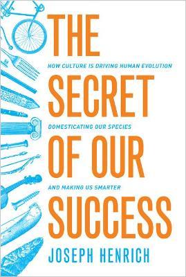 The Secret of Our Success by Joseph Henrich