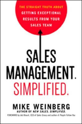 Sales Management. Simplified. The Straight Truth About Getting Exceptional Results from Your Sales Team by Mike Weinberg