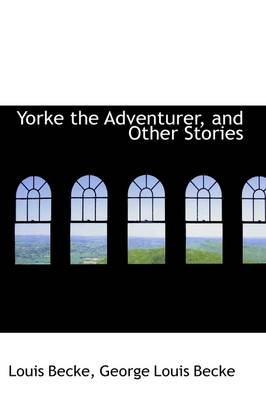 Yorke the Adventurer, and Other Stories by Louis Becke