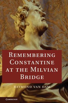 Remembering Constantine at the Milvian Bridge by Raymond van Dam