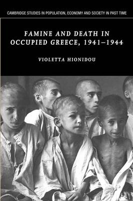 Famine and Death in Occupied Greece, 1941-1944 by Violetta Hionidou