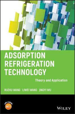 Adsorption Refrigeration Technology by Ruzhu Wang