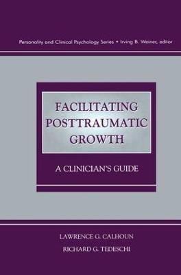 Facilitating Posttraumatic Growth by Richard G. Tedeschi