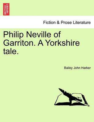 Philip Neville of Garriton. a Yorkshire Tale. by Bailey John Harker
