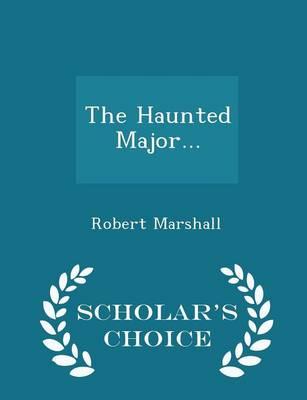 The Haunted Major... - Scholar's Choice Edition by Robert Marshall
