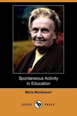 Spontaneous Activity in Education (Dodo Press) by Maria Montessori