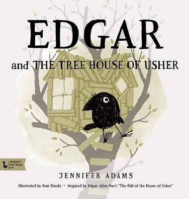 Edgar and the Tree House of Usher: A BabyLit First Steps Picture Book by Jennifer Adams